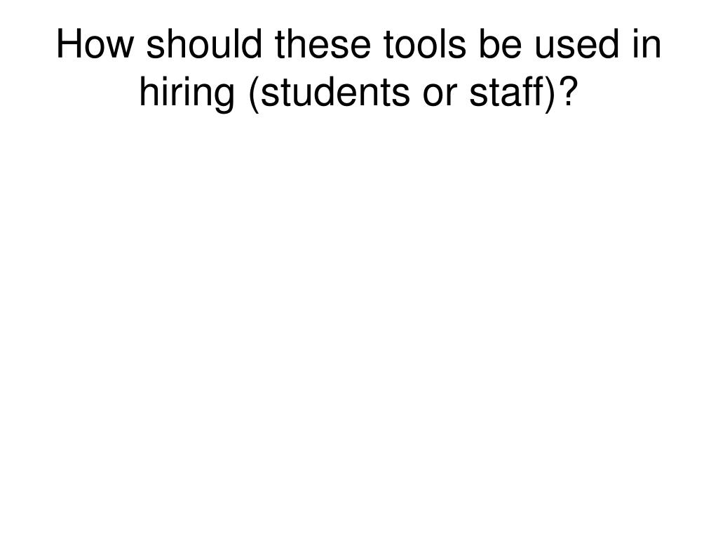 How should these tools be used in hiring (students or staff)?