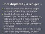 once displaced a refugee