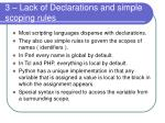 3 lack of declarations and simple scoping rules