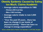 obesity epidemic caused by eating too much claims academic