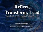 reflect transform lead tenant beliefs of a new state and national vision for cte