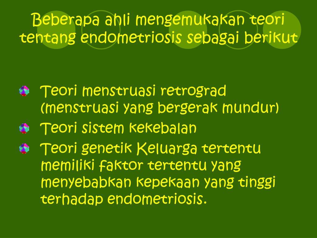 Beberapa ahli mengemukakan teori tentang endometriosis sebagai berikut