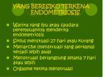 yang beresiko terkena endometriosis