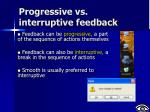 progressive vs interruptive feedback