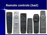 remote controls bad