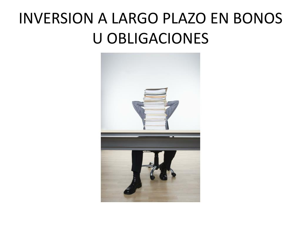INVERSION A LARGO PLAZO EN BONOS U OBLIGACIONES