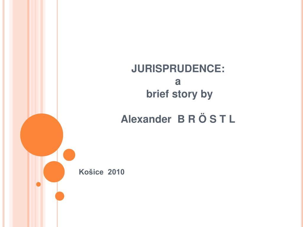 jurisprudence a brief story by a lexander b r s t l l.