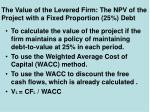 the value of the levered firm the npv of the project with a fixed proportion 25 debt