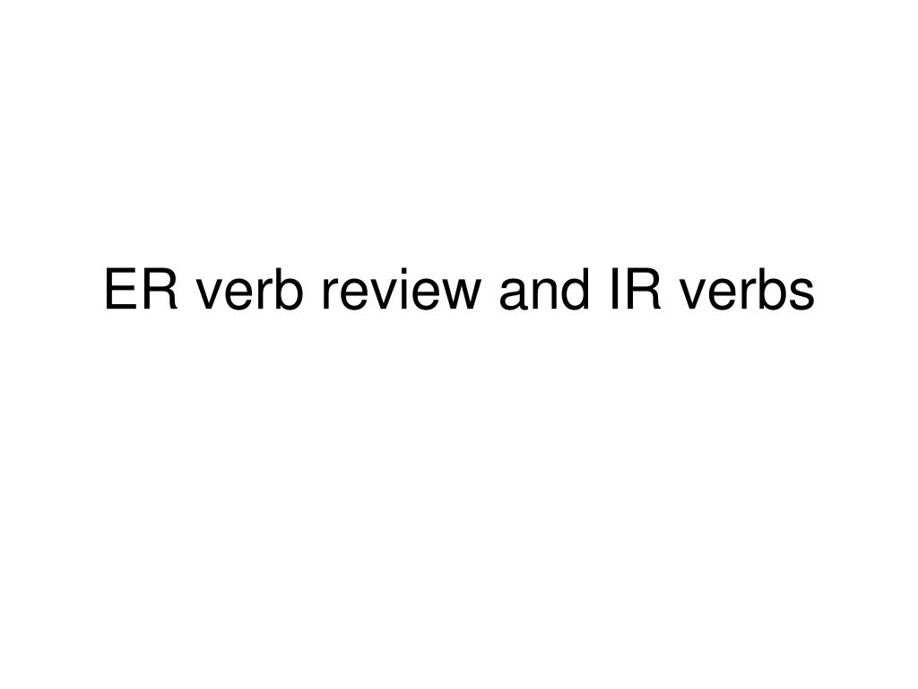 er verb review and ir verbs l.