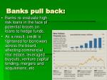banks pull back