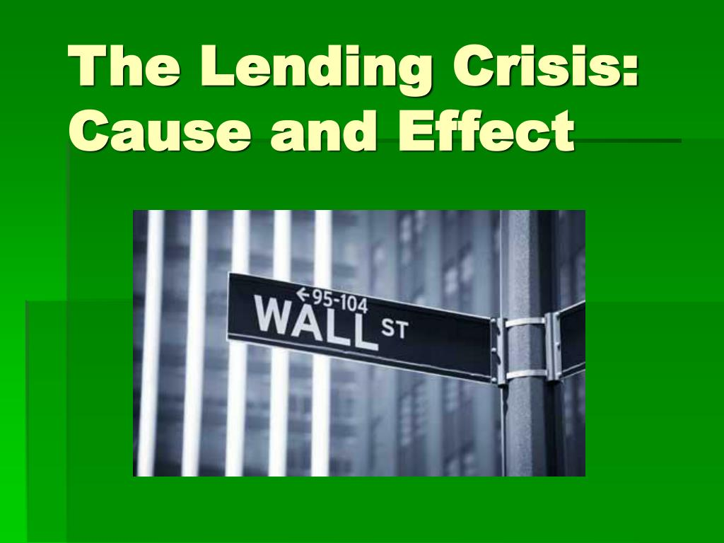 the lending crisis cause and effect l.
