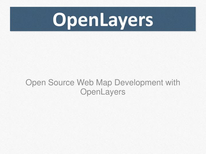 Open source web map development with openlayers