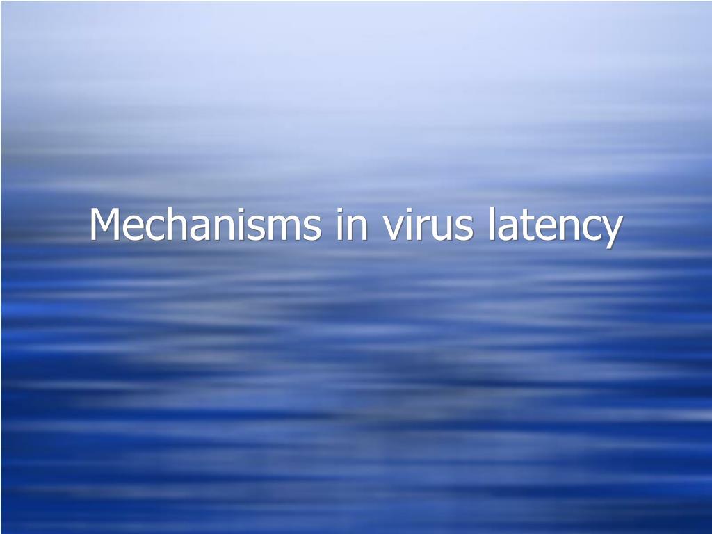 mechanisms in virus latency l.
