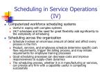 scheduling in service operations iv