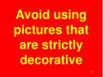 avoid using pictures that are strictly decorative