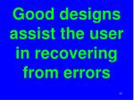 good designs assist the user in recovering from errors