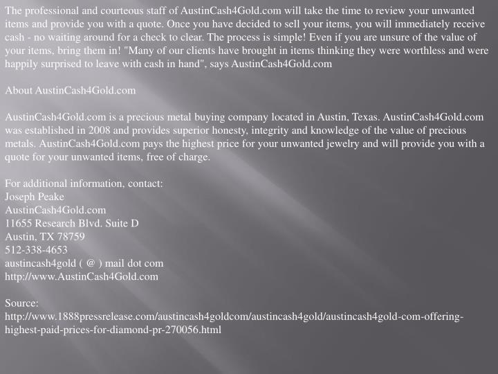 The professional and courteous staff of AustinCash4Gold.com will take the time to review your unwant...