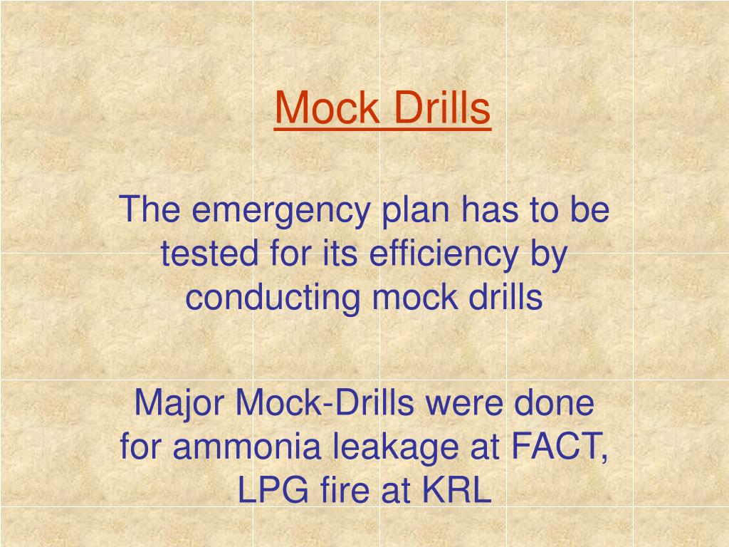 The emergency plan has to be tested for its efficiency by conducting mock drills