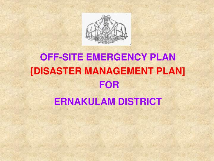 Off site emergency plan disaster management plan for ernakulam district