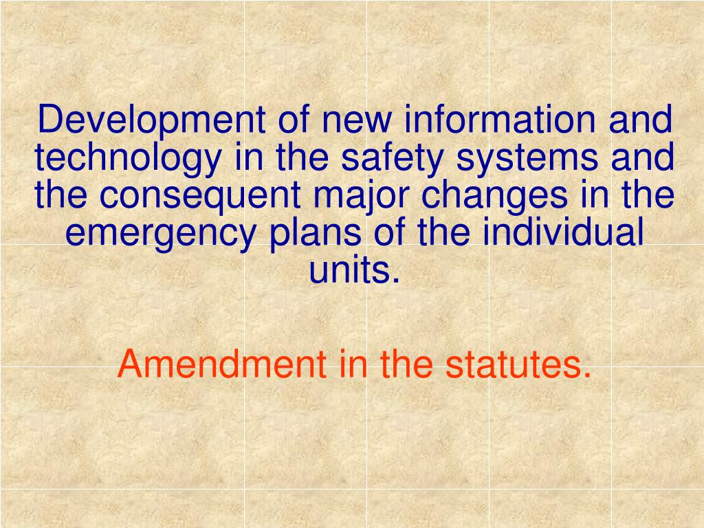 Development of new information and technology in the safety systems and the consequent major changes in the emergency plans of the individual units.