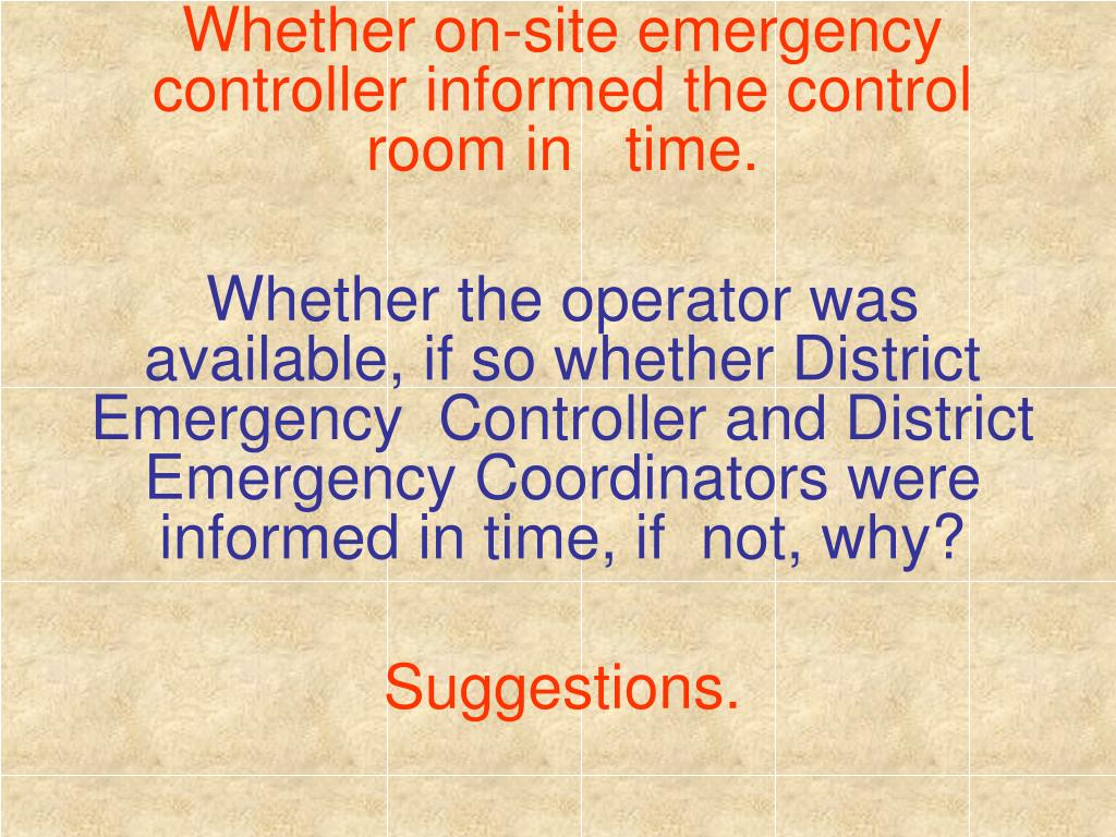 Whether on-site emergency controller informed the control room in   time.