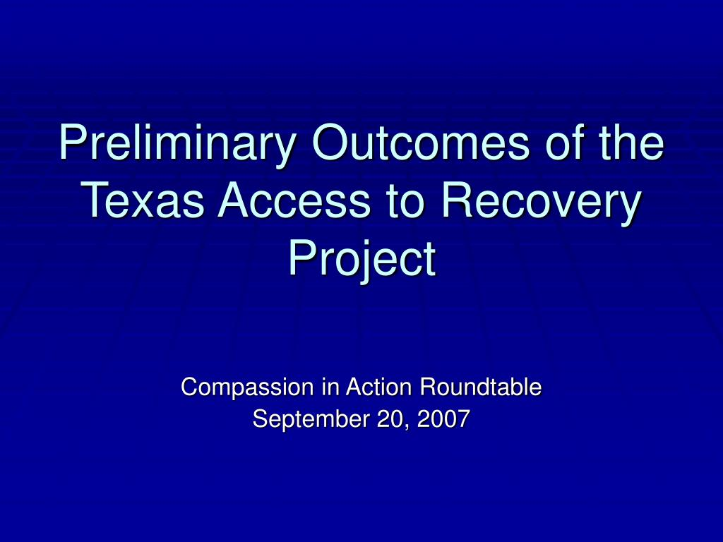 preliminary outcomes of the texas access to recovery project l.