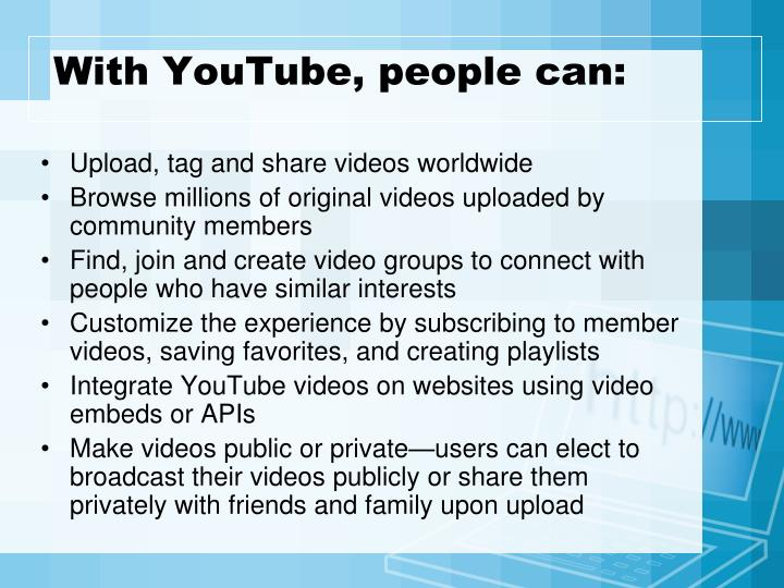 With youtube people can