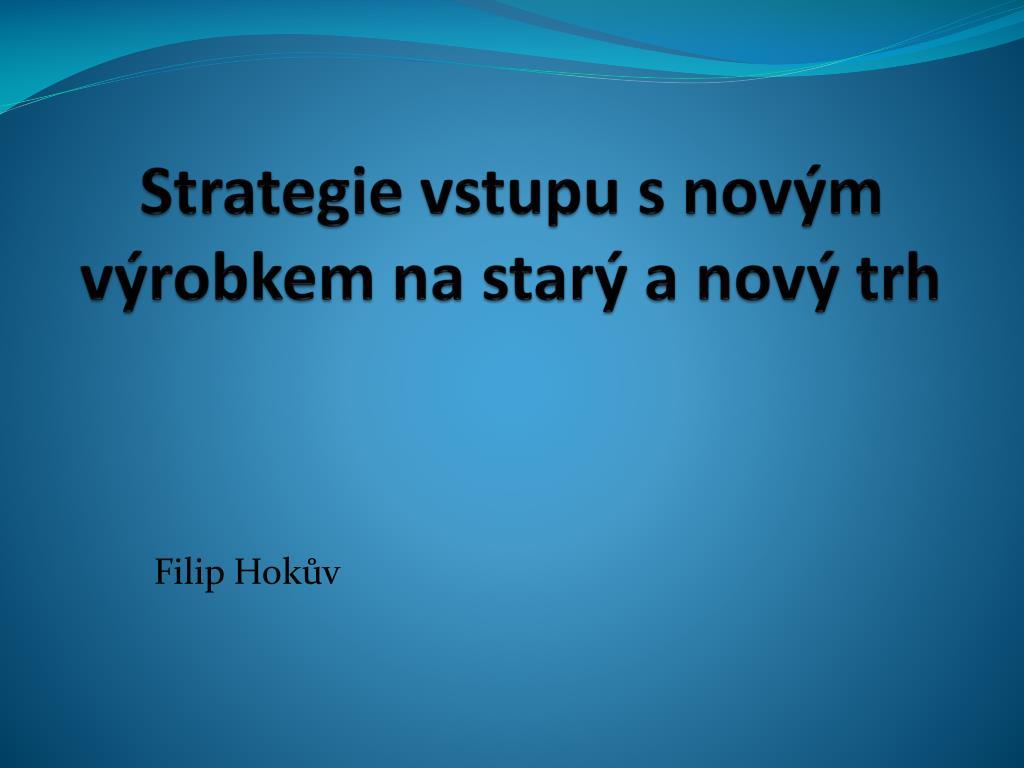 strategie vstupu s nov m v robkem na star a nov trh l.