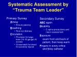 systematic assessment by trauma team leader