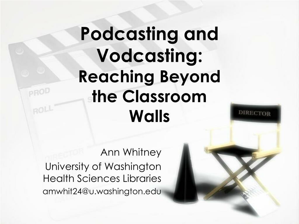 podcasting and vodcasting reaching beyond the classroom walls l.
