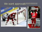we want approvals