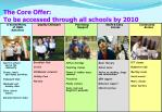 the core offer to be accessed through all schools by 2010