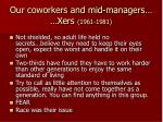 our coworkers and mid managers xers 1961 198112