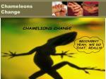 chameleons change