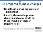 be prepared to make changes