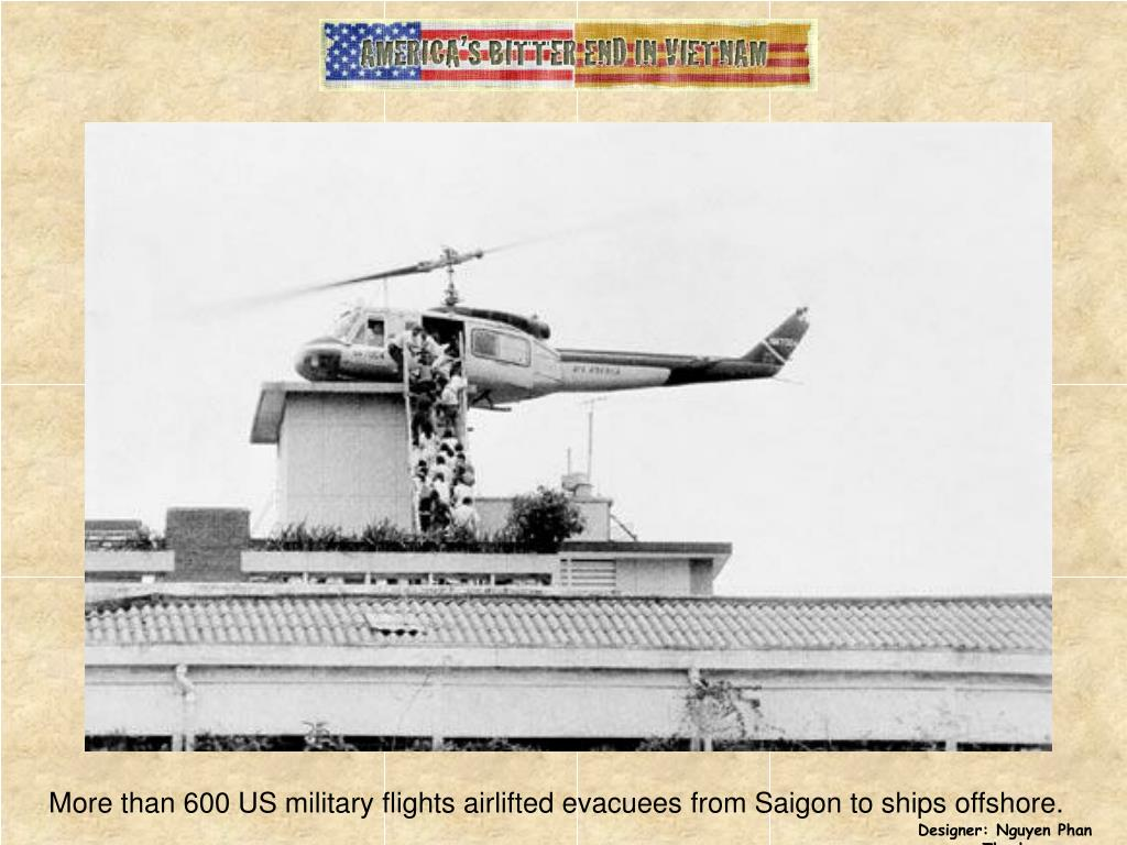 More than 600 US military flights airlifted evacuees from Saigon to ships offshore.
