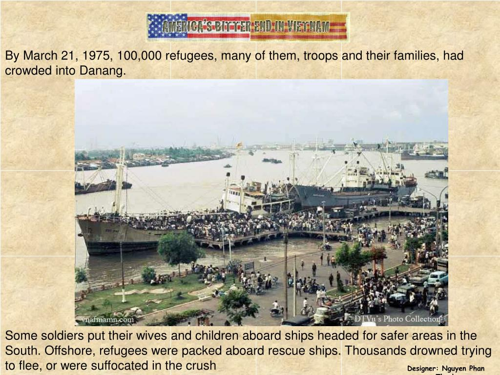 By March 21, 1975, 100,000 refugees, many of them, troops and their families, had crowded into Danang.