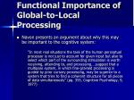 functional importance of global to local processing