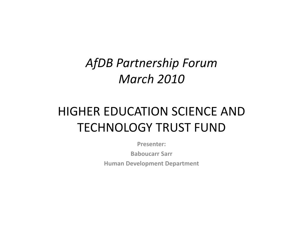 afdb partnership forum march 2010 higher education science and technology trust fund l.