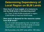 determining dependency of local region on blm lands