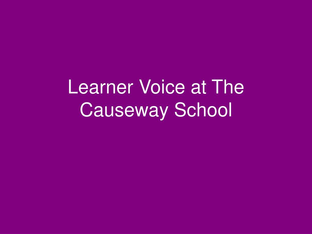 learner voice at the causeway school l.