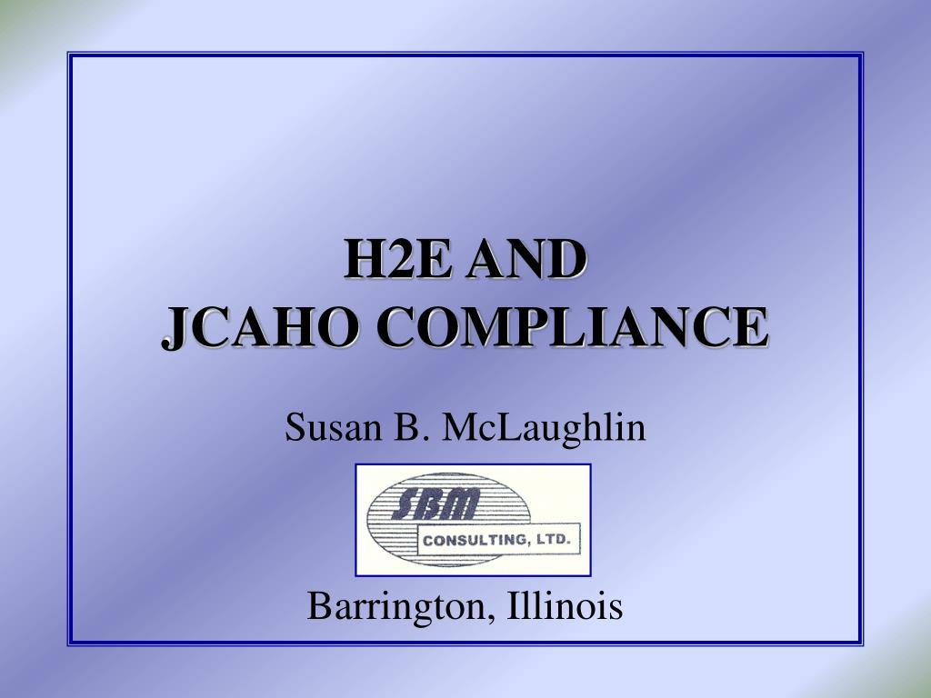 h2e and jcaho compliance l.