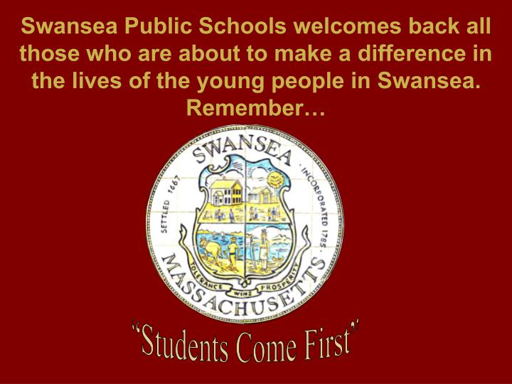 Swansea Public Schools welcomes back all those who are about to make a difference in the lives of th...