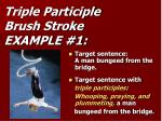 triple participle brush stroke example 1
