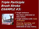 triple participle brush stroke example 3