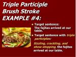 triple participle brush stroke example 4
