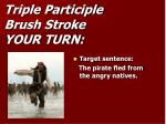 triple participle brush stroke your turn
