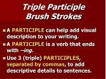 triple participle brush strokes