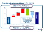 transforming the cost base fy 2007 8