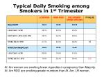 typical daily smoking among smokers in 1 st trimester